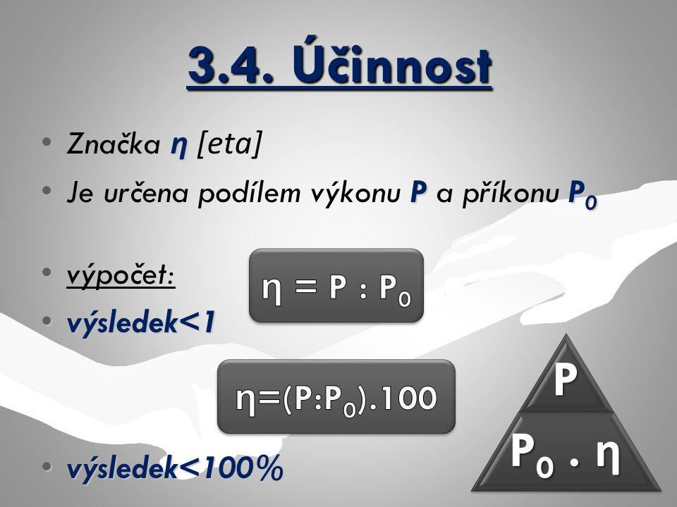 3.4. Účinnost P0 . η P η = P : P0 η=(P:P0).100 Značka η [eta]
